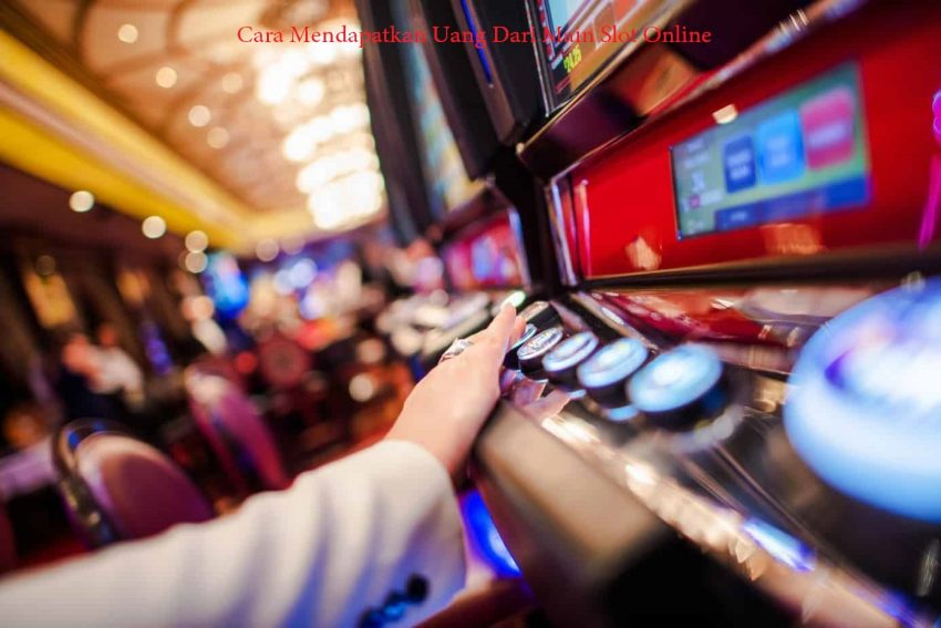 Cara Mendapatkan Uang Dari Main Slot Online