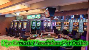 Tips Berhasil Memainkan Slot Online