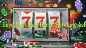 Daya Tarik Dari Game Slot Uang Asli